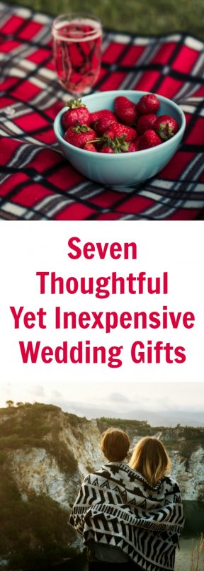 Seven Wedding Gift Ideas That Are Thoughtful…And Inexpensive