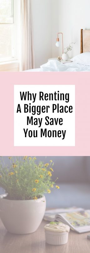 Why Renting A Bigger Place May Save Me Money