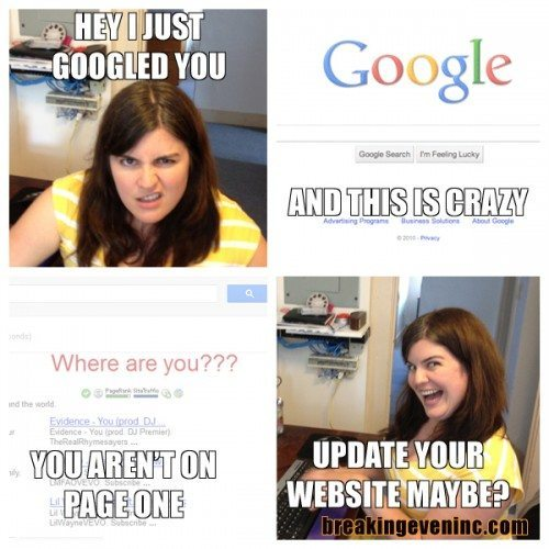Hey I just Googled you, and this is crazy, you aren't on page one, update your website maybe.