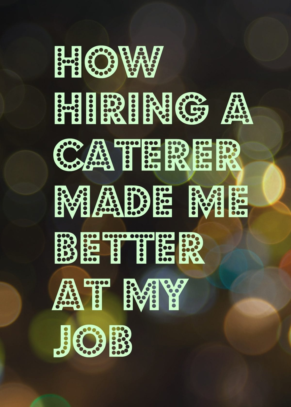 How Hiring A Caterer Made Me Better At My Job