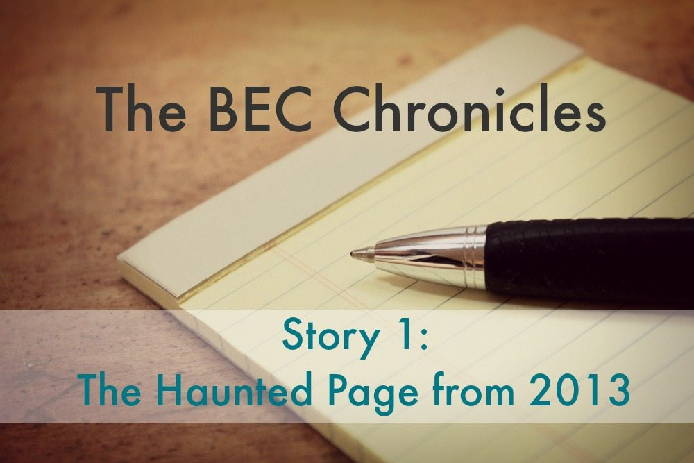 BEC Story #1: The Haunted Page From 2013