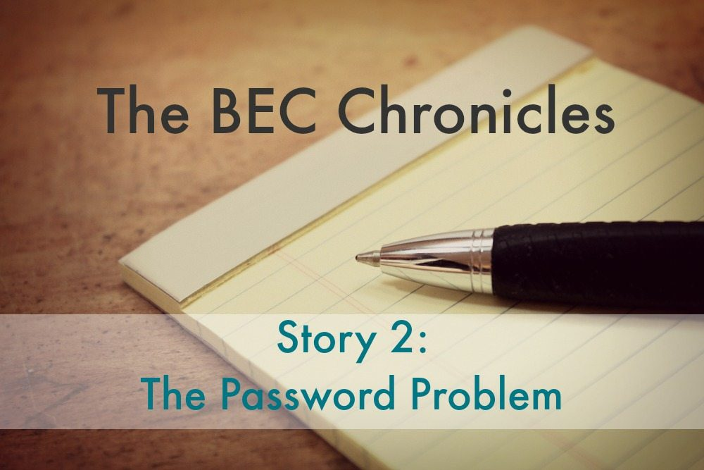 BEC Story #2: The Password Problem