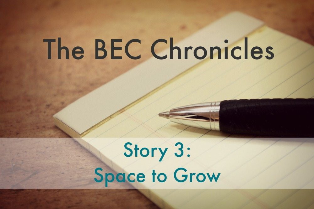 BEC Story #3: Space To Grow