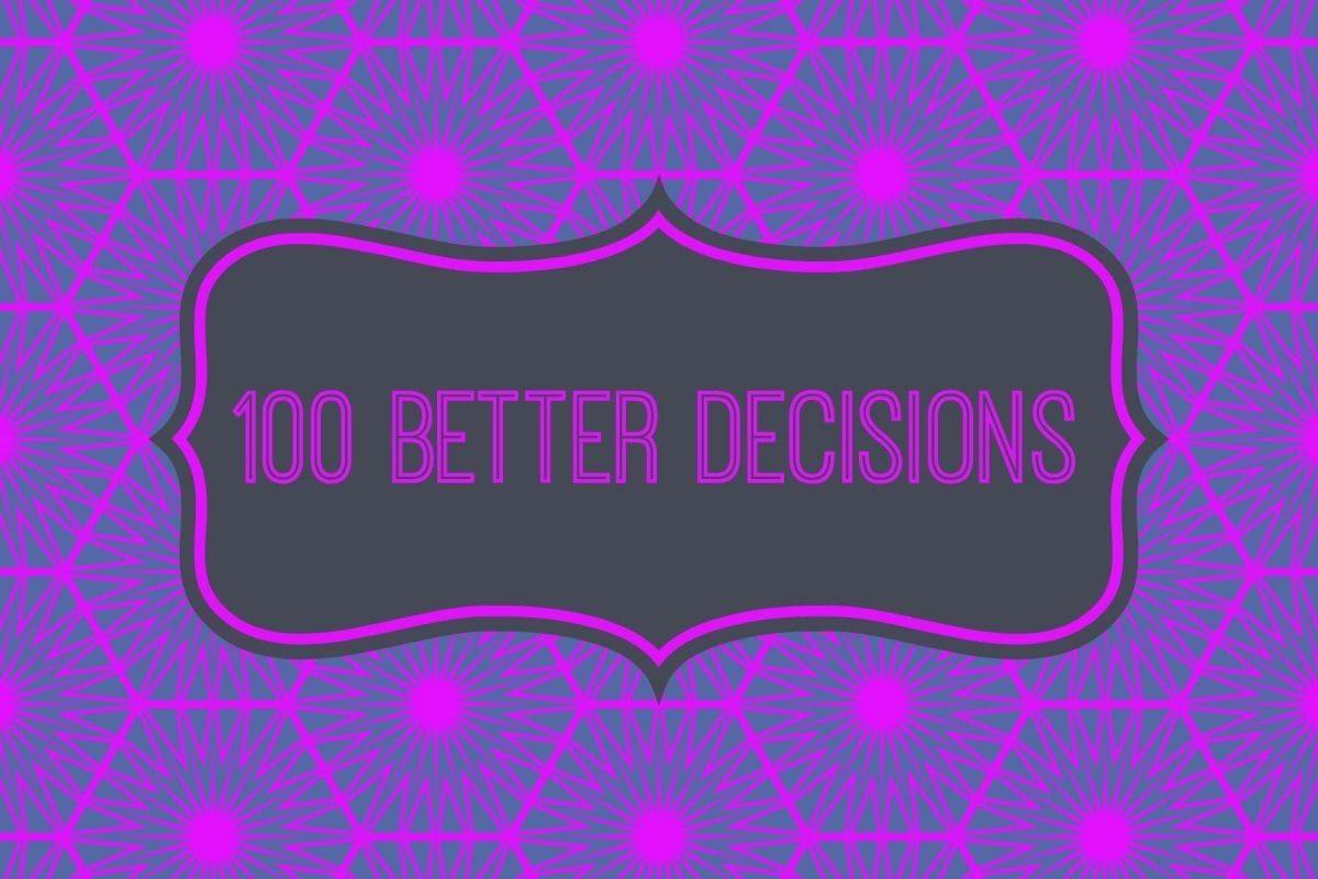 100 Better Decisions: An Approach Toward A Big Goal