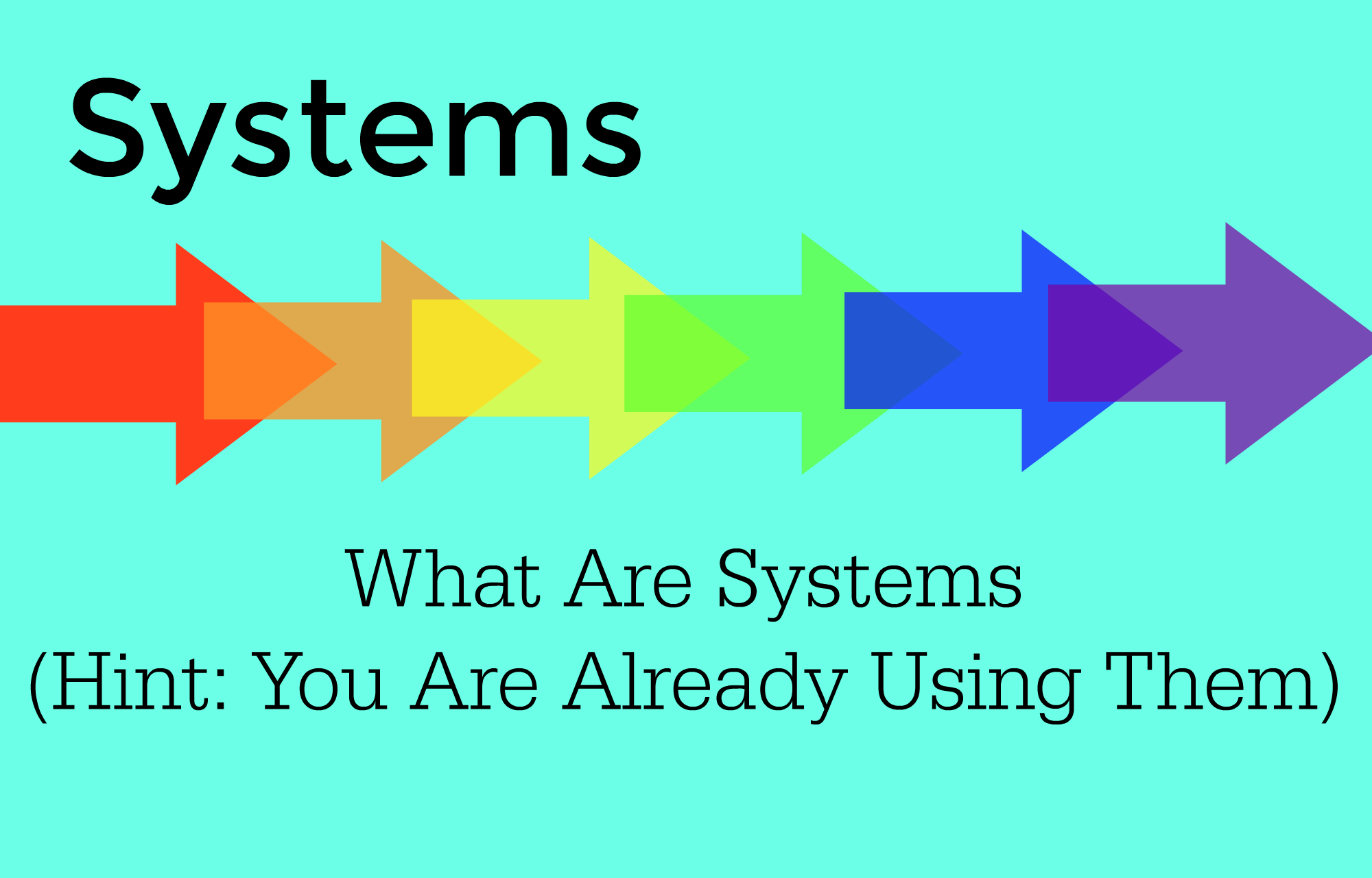 Systems 101: Why You Need Them (And How You're Already Using Them Anyway)