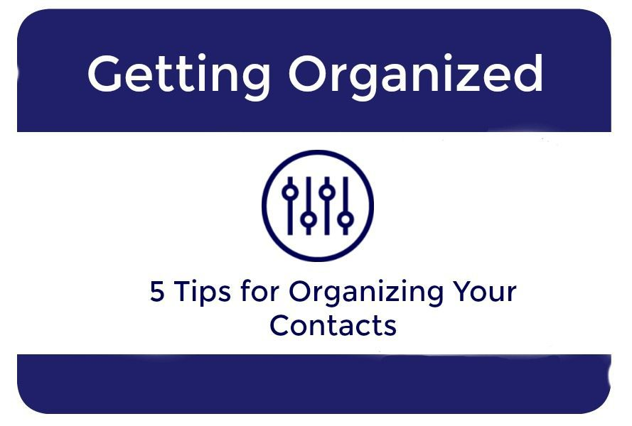 Five Tips For Organizing Your Contacts