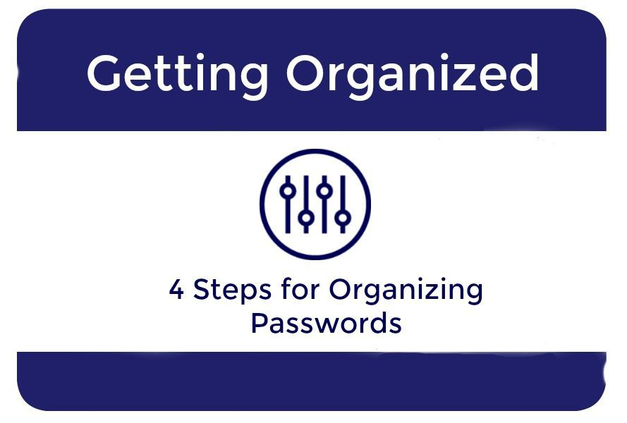 Four Steps for Organizing Passwords