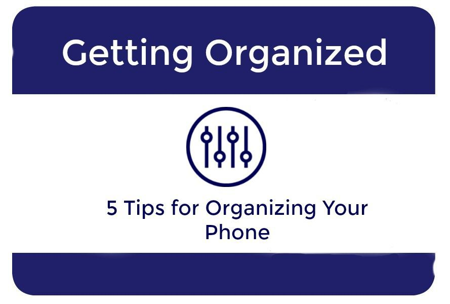 Five Tips For Organizing Your Phone