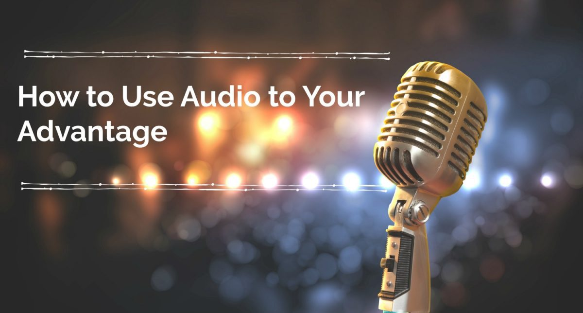 How To Use Audio To Your Advantage