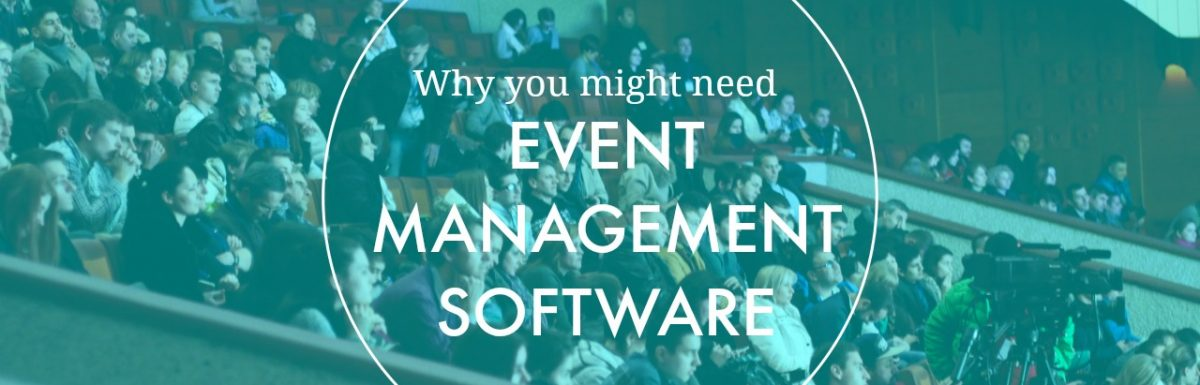 Why You Might Need Event Management/Scheduling Software (Part 1)